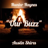 Our Buzz — Hunter Haynes & Austin Shires