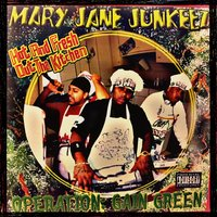 Operation Gain Green — Mary Jane Junkeez