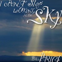 I Can't Stop Looking at the Sky — Bill Price