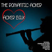 The Romantic Acker: Acker Bilk — Acker Bilk