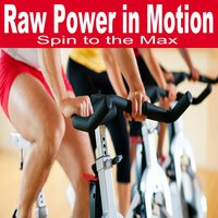 Raw Power in Motion - Spin to the Max (Indoor Cycling) — сборник