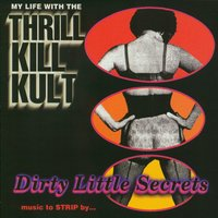 Dirty Little Secrets — My Life With The Thrill Kill Kult