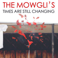 Times Are Still Changing — The Mowgli's