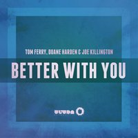 Better With You — Duane Harden, Joe Killington, Tom Ferry