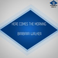 Here Comes the Morning — Barbara Walker