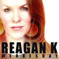 Wednesday — Reagan K