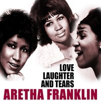 Love, Laughter and Tears — Aretha Franklin