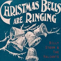 Christmas Bells Are Ringing — Billy Storm & The Valiants