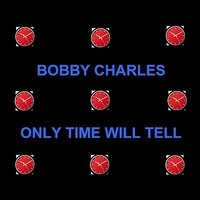 Only Time Will Tell — Bobby Charles