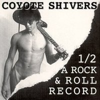 1/2 A Rock and Roll Record — Coyote Shivers