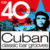 Top 40 Cuban 2012 - Classic Cuba Chilled Bar Grooves — сборник