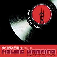 SF Station Presents: House Warming Mixed by Vincent Kwok — Vincent Kwok, Big Muff