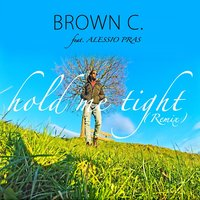 Hold Me Tight [feat. Alessio Pras] — Brown C.