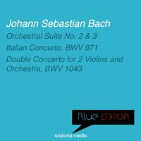 Blue Edition - Bach: Orchestral Suite No. 2, 3 & Double Concerto for 2 Violins and Orchestra, BWV 1043 — Иоганн Себастьян Бах, Tomaso Vecchi, Alberto Tozzi, Christiane Jaccottet