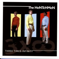 Three Times Infinity — The Hentchmen