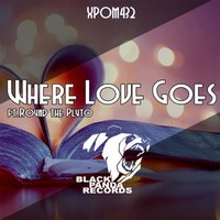 Where Love Goes — Xpom432