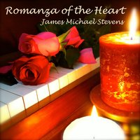 Romanza of the Heart — James Michael Stevens