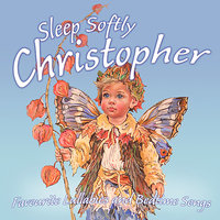 Sleep Softly Christopher - Lullabies & Sleepy Songs — Eric Quiram, Julia Plaut, Ingrid DuMosch, The London Fox Players, Frank McConnell