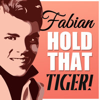 Hold That Tiger! — Fabian