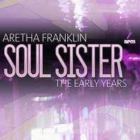 Soul Sister - The Early Years — Aretha Franklin