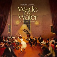 Wade in the Water - A Soul Chronology 1927-1951, Vol. 1 — сборник