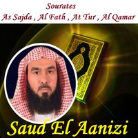 Sourates As Sajda , Al Fath , At Tur , Al Qamar — Saud El Aanizi