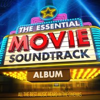 The Essential Movie Soundtrack Album - All the Best Music Heard in the Cinema — Film Score Productions