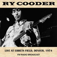 Live at Ebbets Field, Denver, 1974 (Fm Radio Broadcast) — Ry Cooder