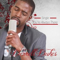You're Always There — Derrell Dukes