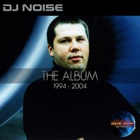 The Album 1994-2004 — DJ Noise