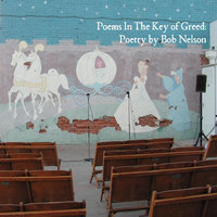 Poems in the Key of Greed — Bob Nelson