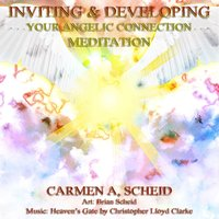 Inviting and Developing Your Angelic Connection (feat. Christopher Lloyd Clarke) — Carmen A. Scheid