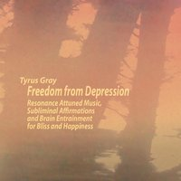 Freedom from Depression — Tyrus Gray