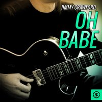 Oh Babe — Jimmy Crawford