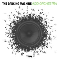 Acid Orchestra — The Dancing Machine