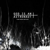 Far from Refuge — God Is an Astronaut