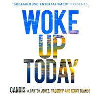 Woke up Today — Canton Jones, Candis, Kenny Blanco, Vaughn P