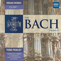 The Bach Project, Vol. 1: Organ Works — Todd Fickley