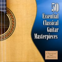 50 Essential Classical Guitar Masterpieces — Classical Guitar Masters
