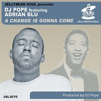 A Change Is Gonna Come — DJ Pope