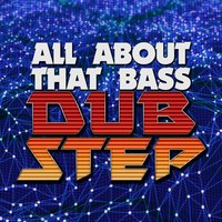 All About That Bass: Dubstep — сборник