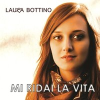 Mi ridai la vita — Laura Bottino