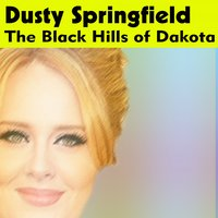 The Black Hills of Dakota — Dusty Springfield