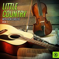 Little Country with Dick Curless, Vol. 1 — Dick Curless