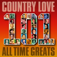 Country Love - 101 All Time Greats — сборник