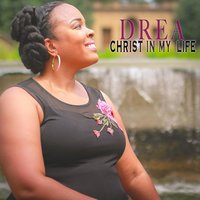 Christ in My Life — Drea