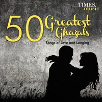 50 Greatest Ghazals - Songs of Love and Longing — Ghulam Ali, Pankaj Udhas, Mehdi Hassan