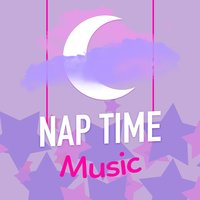 Nap Time Music — Baby Sleep Through the Night, Baby Nap Time, Naptime Toddlers Music Collection, Naptime Toddlers Music Collection|Baby Nap Time|Baby Sleep Through the Night