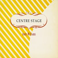Centre Stage — Andy Williams