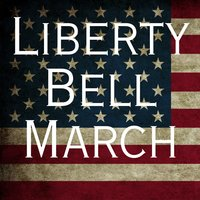 Liberty Bell (March) — Anthems